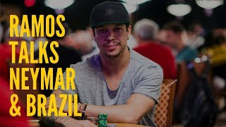 Ramos Discusses Neymar and Brazilians at the World Series of Poker