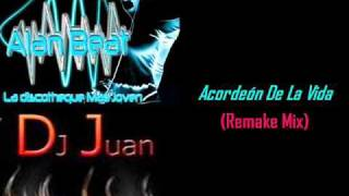 Dj Alan Beat & Dj Juan - El Acordeon De La Vida (Remake Mix)