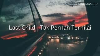 Last Child - Tak Pernah Ternilai Lirik