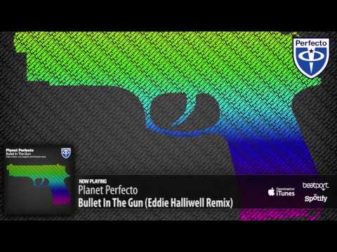 Planet Perfecto - Bullet In The Gun (Eddie Halliwell Remix)