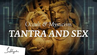 Tantra is not about Sex – Sadhguru | Occult & Mysticism Ep1
