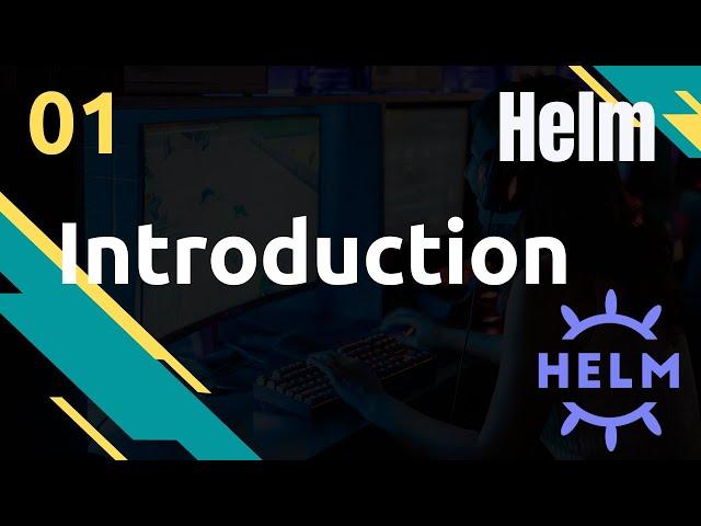 HELM - 1. INTRODUCTION : POURQUOI, COMMENT