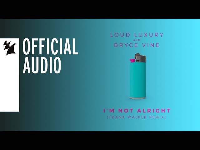 Loud Luxury and Bryce Vine - I'm Not Alright (Frank Walker Remix)