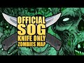 OFFICIAL SOG KNIFE-ONLY ZOMBIES MAP (Part 2)