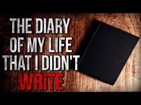 The Diary of my Life that I Didnt Write Creepypasta