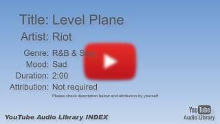 Level Plane   Riot   R&B & Soul   Sad   YouTube Audio Library   BGM