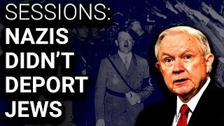 Trump Atty General Bizarrely Claims Nazis Didn't Deport Jews