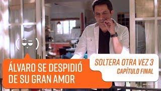 Álvaro se despidió de su gran amor | Soltera Otra Vez 3 | Capítulo Final