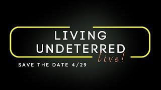 Living Undeterred Live Stream