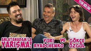 Gökçe Özgül vs Yuri Ryadchenko ile Anlatanadam'la Yarışma #18.mp3