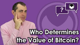 Bitcoin Q&A: Who determines the value of bitcoin?