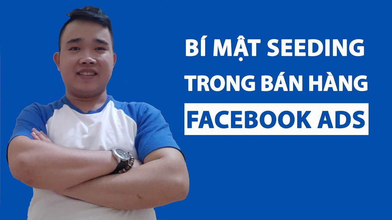 Bí mật Seeding Facebook để gia tăng hiệu quả quảng cáo bán hàng