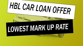 HBL Car loan Offer - lowest markup rate (valid till 15 nov)