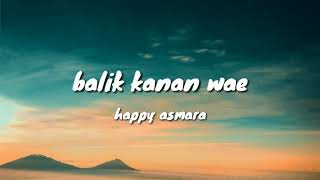 Balik kanan wae - Happy asmara (video_lirik)