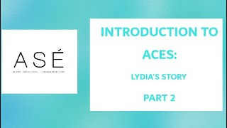 Lydia's Story: (ACES: by Narrative Empowerment Project)
