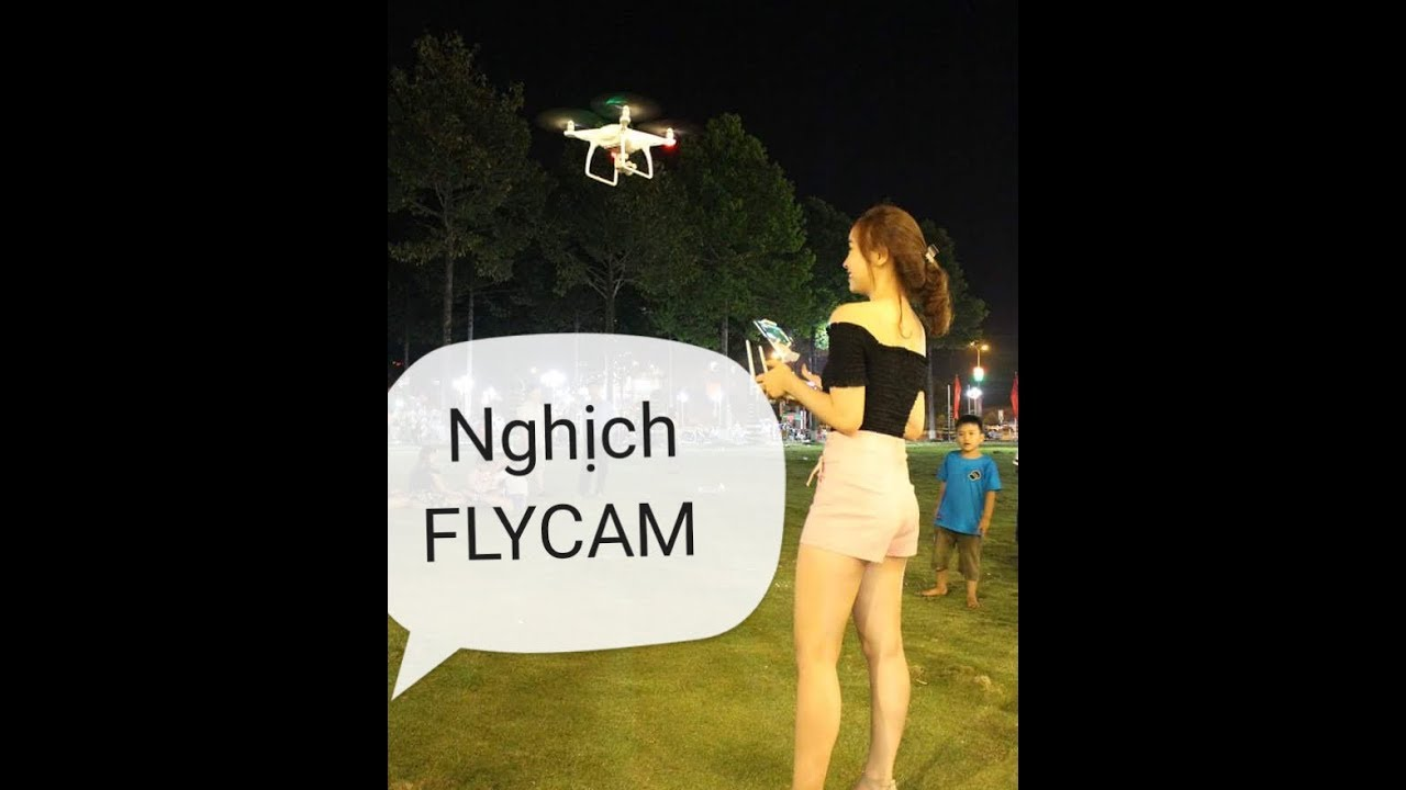 Nghịch FLYCAM đủ  trò