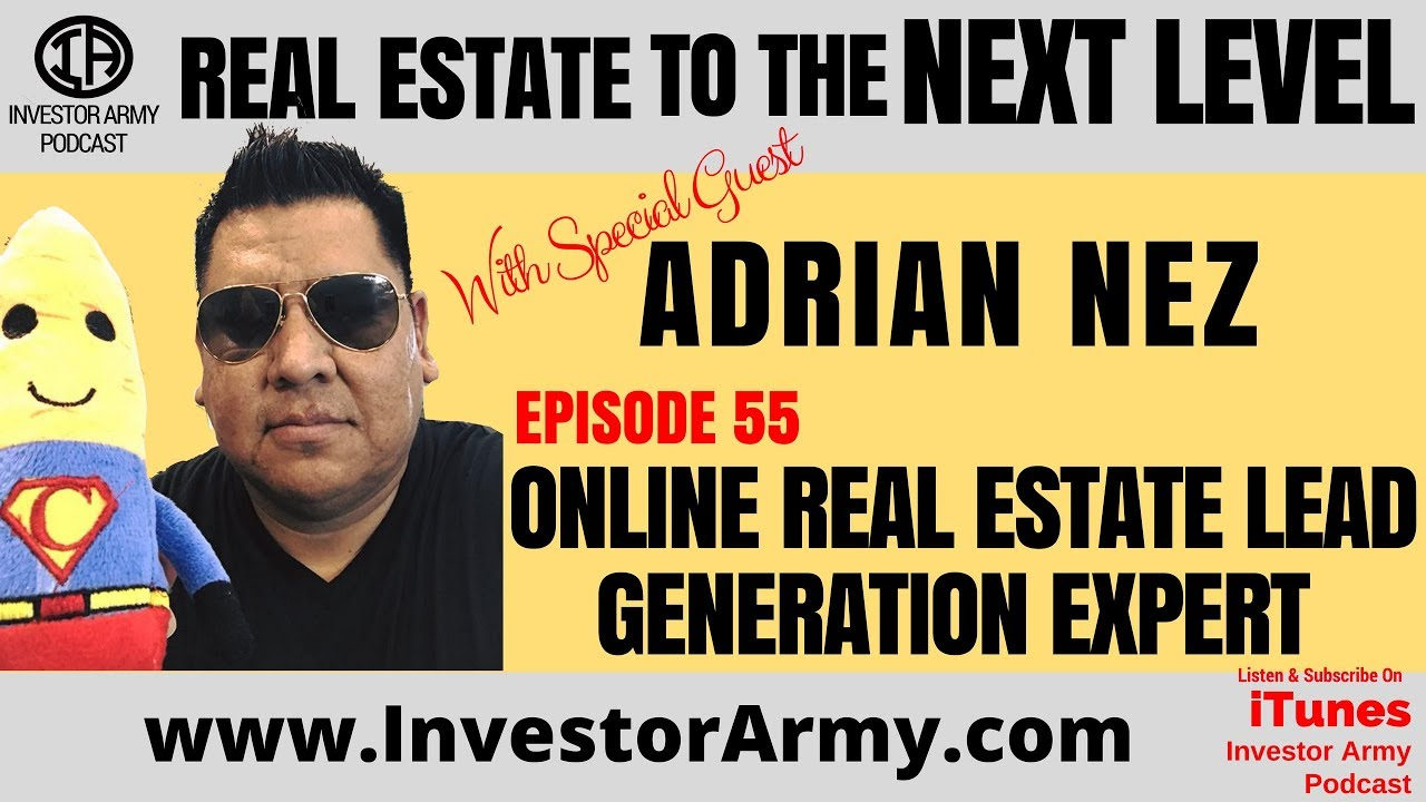 Adrian Nez  - Online Real Estate Lead Generation Expert - EP 55