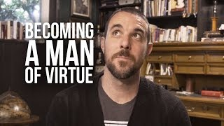 What Does it Mean to be a Man of Virtue?