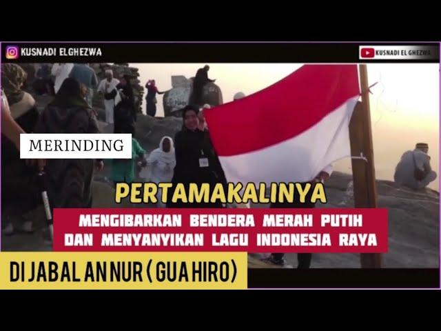 Merinding, Lagu Indonesia Raya Dan Bendera Merah Putih Berkibar Di Puncak Jabal An Nur Mekkah