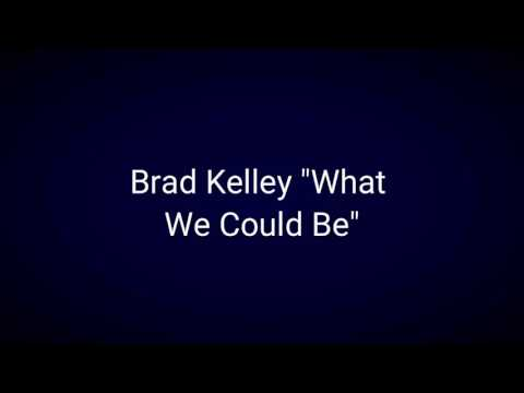 """Brad Kelley """"What We Could Be"""""""