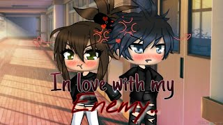 °•In love with my Enemy..•° [GLMM] (1k sub special!!)