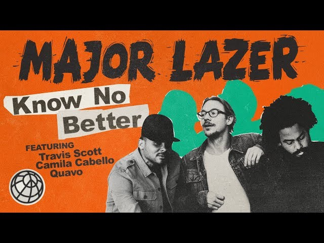 Major Lazer - Know No Better (feat. Travis Scott, Camila Cabello & Quavo)