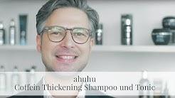 ahuhu Coffein Thickening Shampoo und Tonic - Tipp von Hairstylist Timur Scharhag für kräftiges Haar