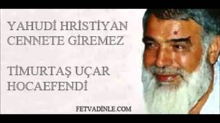 011 - Timurtas Ucar Hoca - Yahudi ve Hristiyan Cennete Giremez