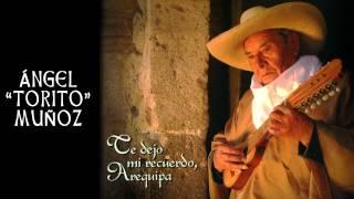 """Te dejo mi recuerdo Arequipa (huayno arequipeño): Ángel """"Torito"""" Muñoz"""