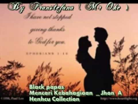 Mencari Kebahagiaan   Jhon A  Black Papas (   A     K      J  )