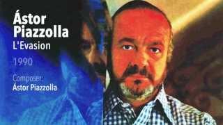 L'Evasion - Astor Piazzolla - Tango Nuevo
