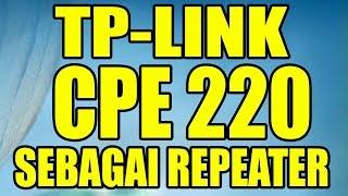 Setting TP-LINK CPE 220 Sebagai Repeater