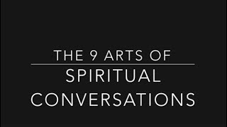 The 9 Arts of Spiritual Conversations: Week 1