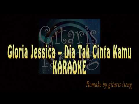 Gloria Jessica - Dia Tak Cinta Kamu ( KARAOKE VERSION ) remake by GItaris iseng HD