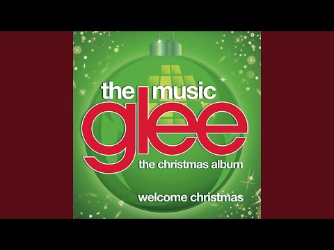 Welcome Christmas (Glee Cast Version)