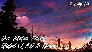 9 Way Vs. // Our Stolen Theory - United (L.A.O.S Remix) // Again