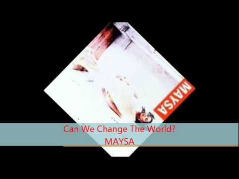 Maysa - CAN WE CHANGE THE WORLD?