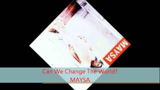 Watch Maysa Can We Change The World video