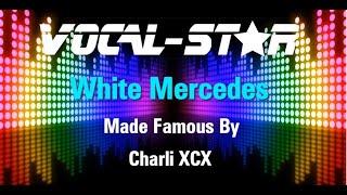 Charli XCX - White Mercedes (Karaoke Version) with Lyrics HD Vocal-Star Karaoke