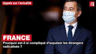 France - étrangers radicalisés : la complexité des expulsions