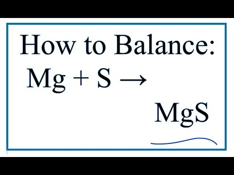 How To Balance Mg + S = MgS (Magnesium + Sulfur)
