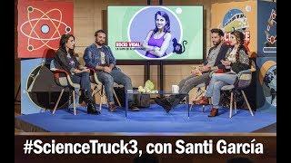 #ScienceTruck3 con SANTI GARCÍA DE RAÍZ DE PI