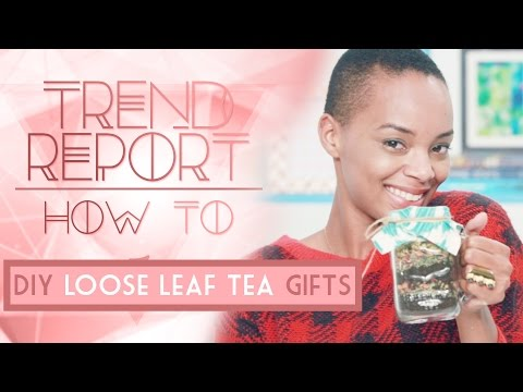 Trend Report: How To DIY Loose Leaf Tea Gifts Ft. Donalee Curtis