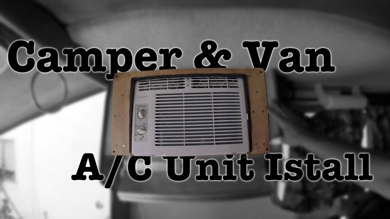 Installing A C In A Small Camper Or Van
