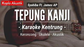 Tepung Kanji (KARAOKE KENTRUNG + BASS) - Syahiba Ft. James AP (Aku Ra Mundur) | Keroncong Koplo