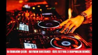 ❤️Dj İbrahim Çelik- Bayram Bostancı-Özel Set Vol 3 ( Kopmalık Remix ) ❤️