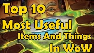 Top 10 Most Useful Items And Things In WoW