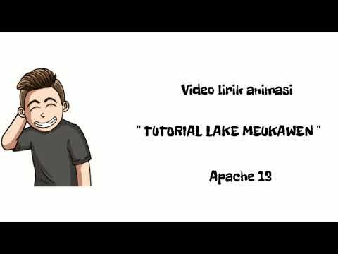 APACHE 13 - Tutorial lake meukawen ( Video lirik animasi )