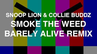 Snoop Lion & Collie Buddz - Smoke The Weed (Barely Alive Remix)
