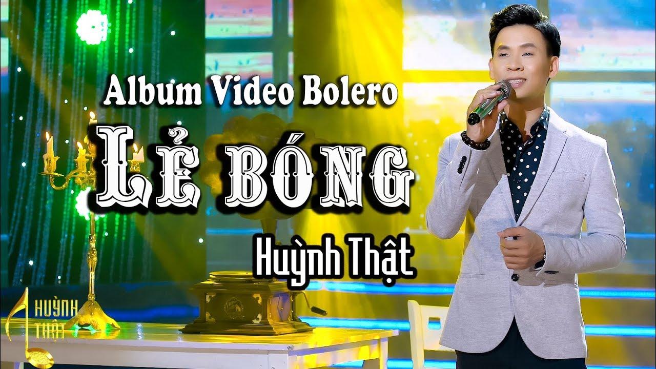 Tuyệt Đỉnh Bolero Giọng Ca Vàng || Huỳnh Thật _ Lẻ Bóng #1